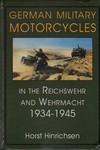 German Military Motorcycles in the Reichswehr and Wehrmacht 1934 1945