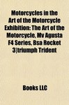 Motorcycle in the Art of the Motorcycle Exhibition:The Art of the Motorcycle, Mv Agusta F4 Series, Bsa Ocket3 Triumph trident